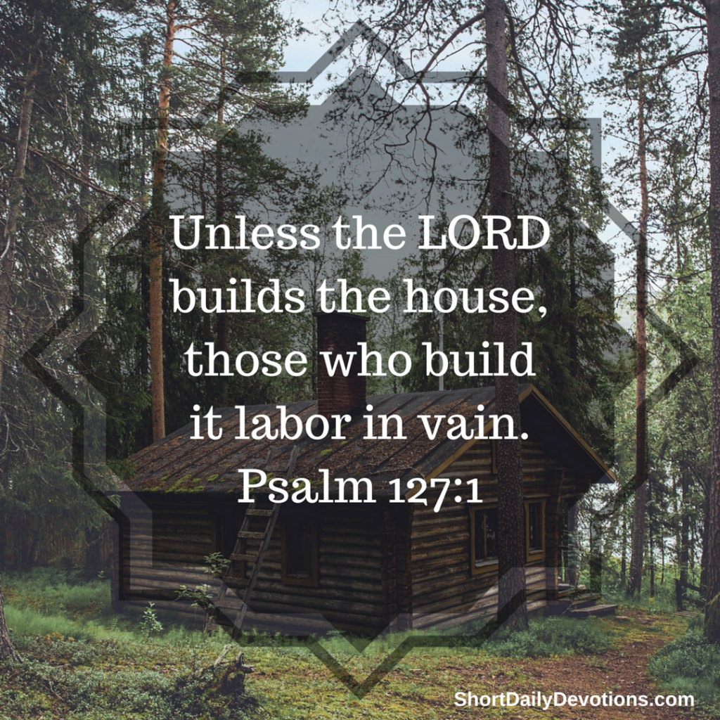 Psalm 127-1-unless-the-lord-builds-the-house